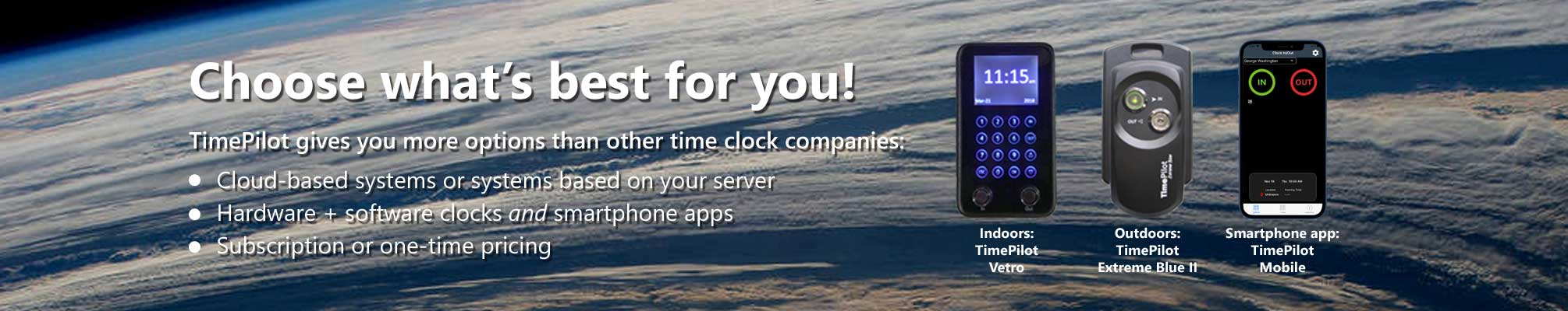 Choose what's best for you: TimePilot gives you more options than other time clock companies.